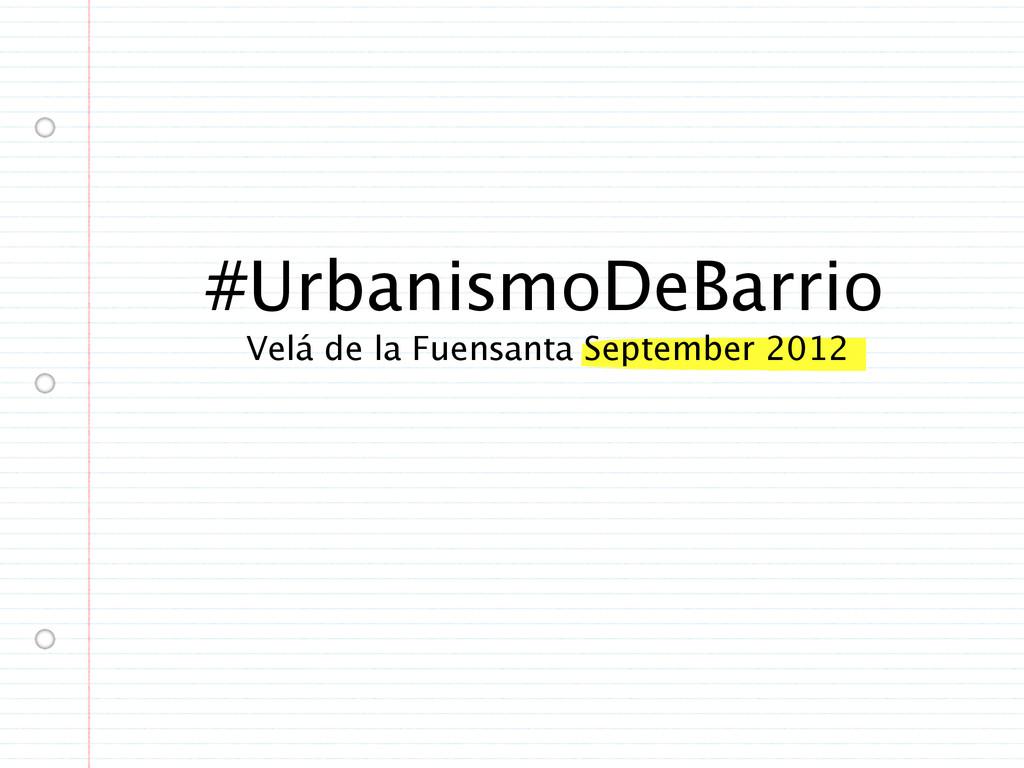 #UrbanismoDeBarrio Velá de la Fuensanta Septemb...