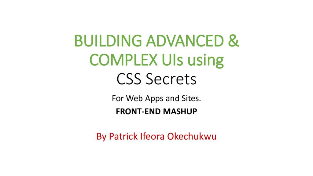 BUILDING ADVANCED & COMPLEX UIs using CSS Secre...
