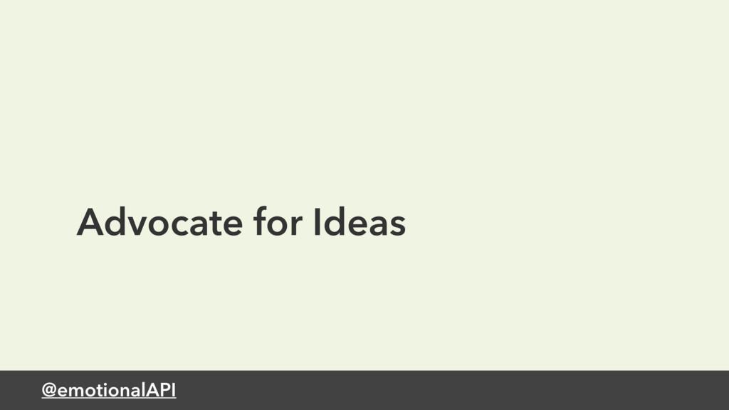 @emotionalAPI Advocate for Ideas