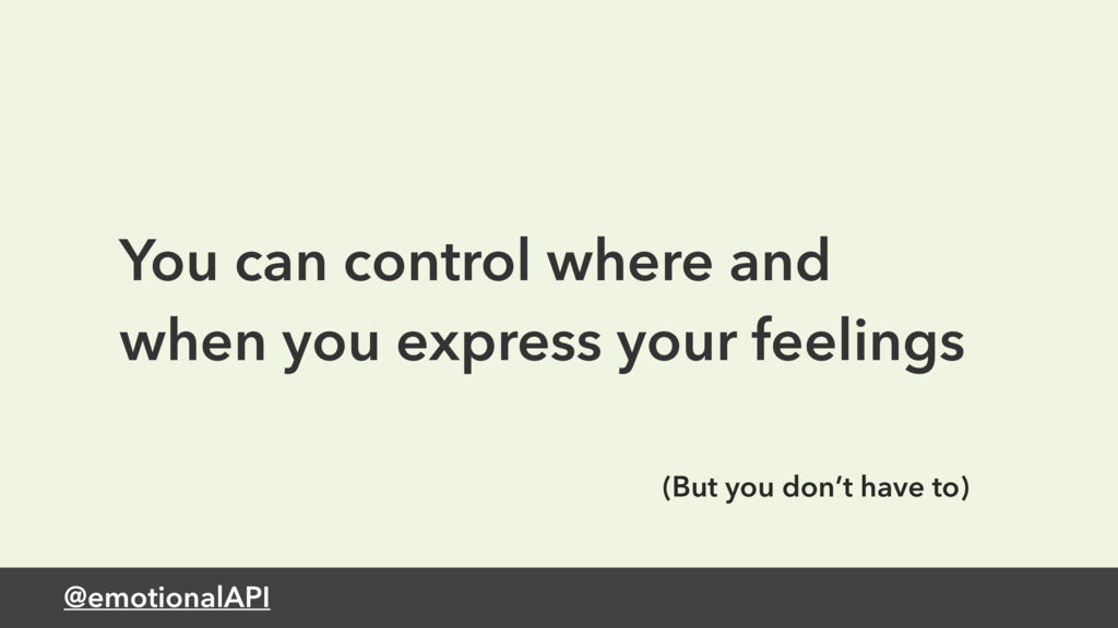 @emotionalAPI You can control where and when yo...