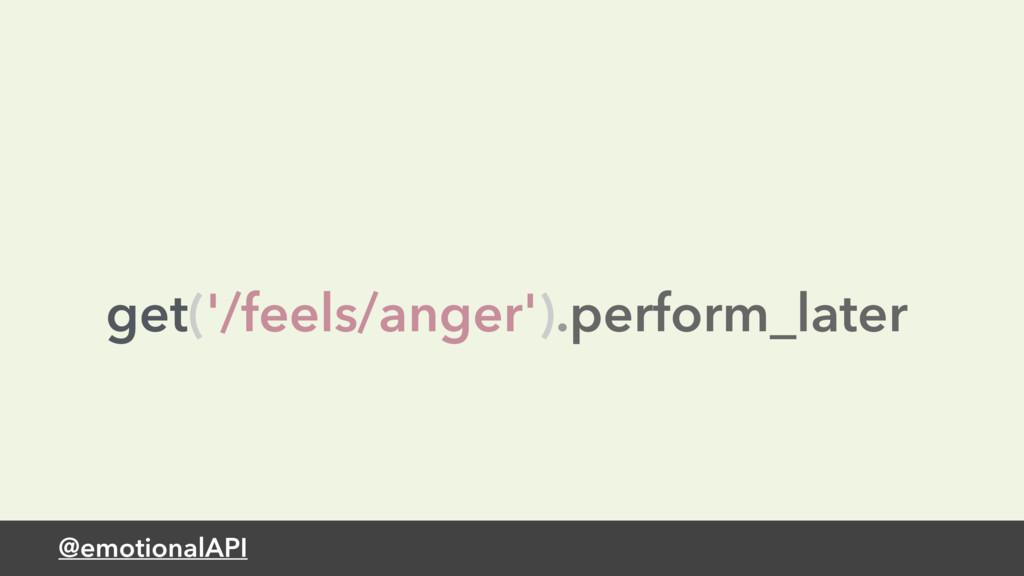@emotionalAPI get('/feels/anger').perform_later