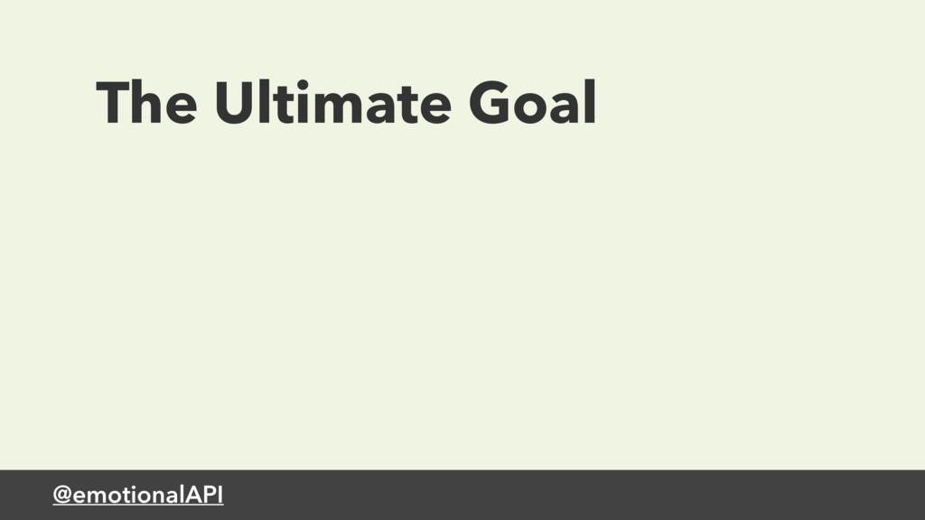 @emotionalAPI The Ultimate Goal