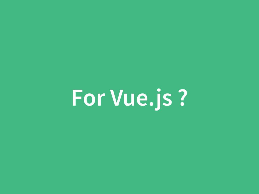 For Vue.js ?