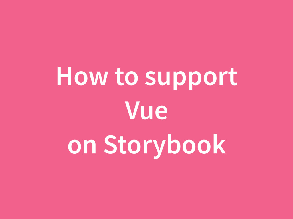 How to support Vue on Storybook