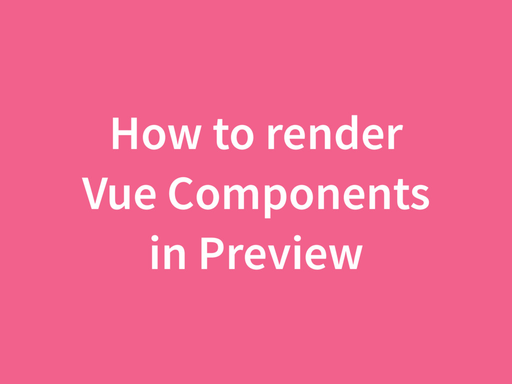How to render Vue Components in Preview