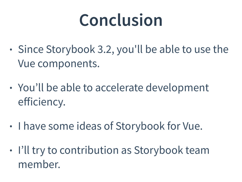 Conclusion • Since Storybook 3.2, you'll be abl...