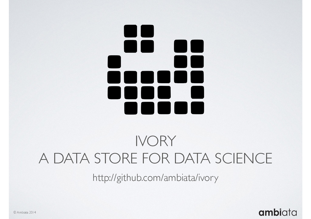 IVORY A DATA STORE FOR DATA SCIENCE http://gith...