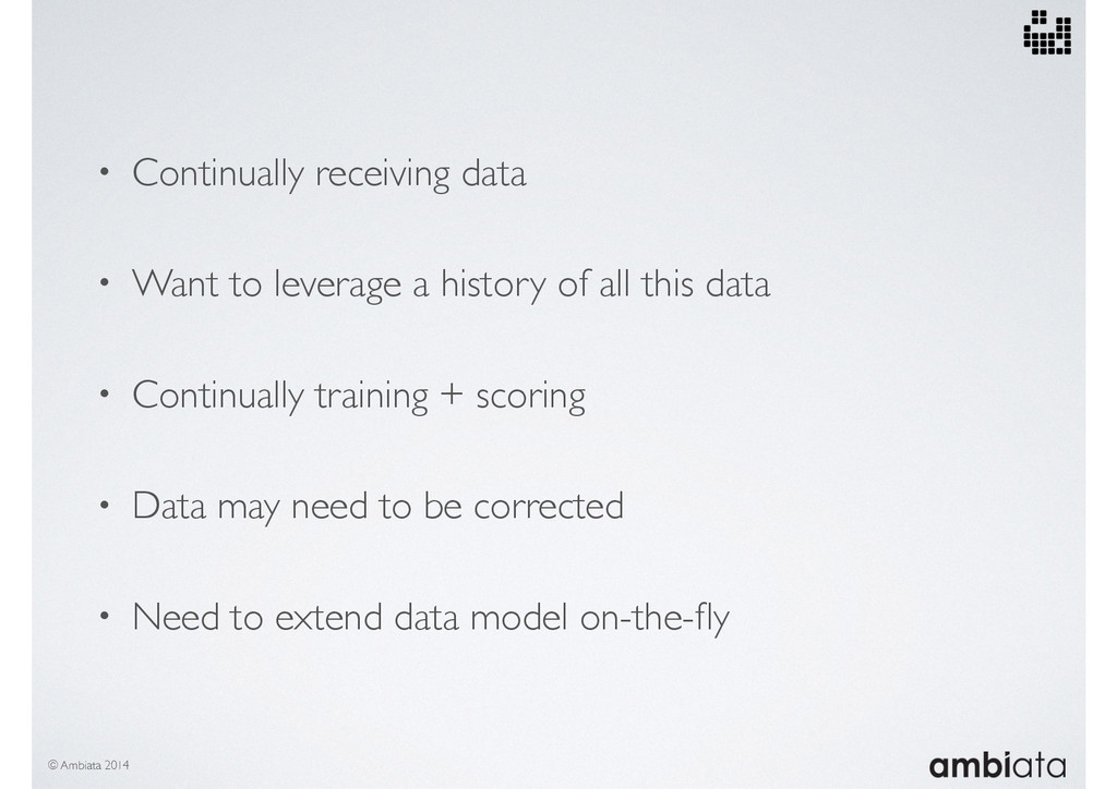 • Continually receiving data • Want to leverage...