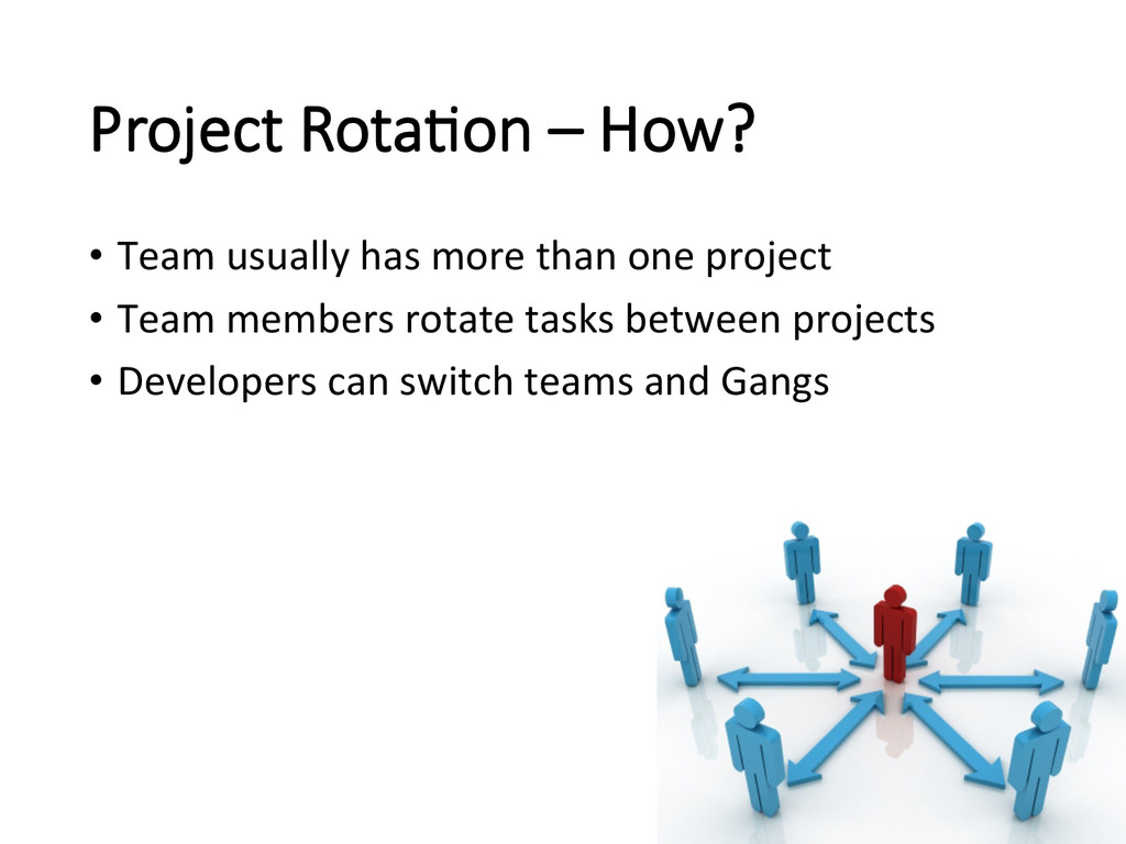 Project Rota/on – How? • Team usually...