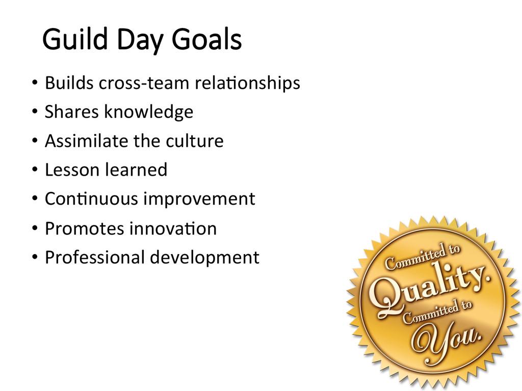 Guild Day Goals • Builds cross-‐team ...