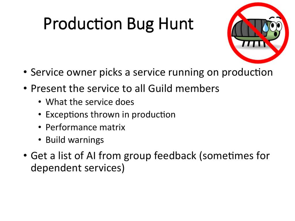 Produc/on Bug Hunt • Service owner pi...
