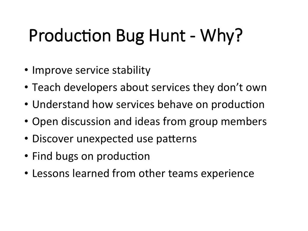 Produc/on Bug Hunt -‐ Why? • Improve...