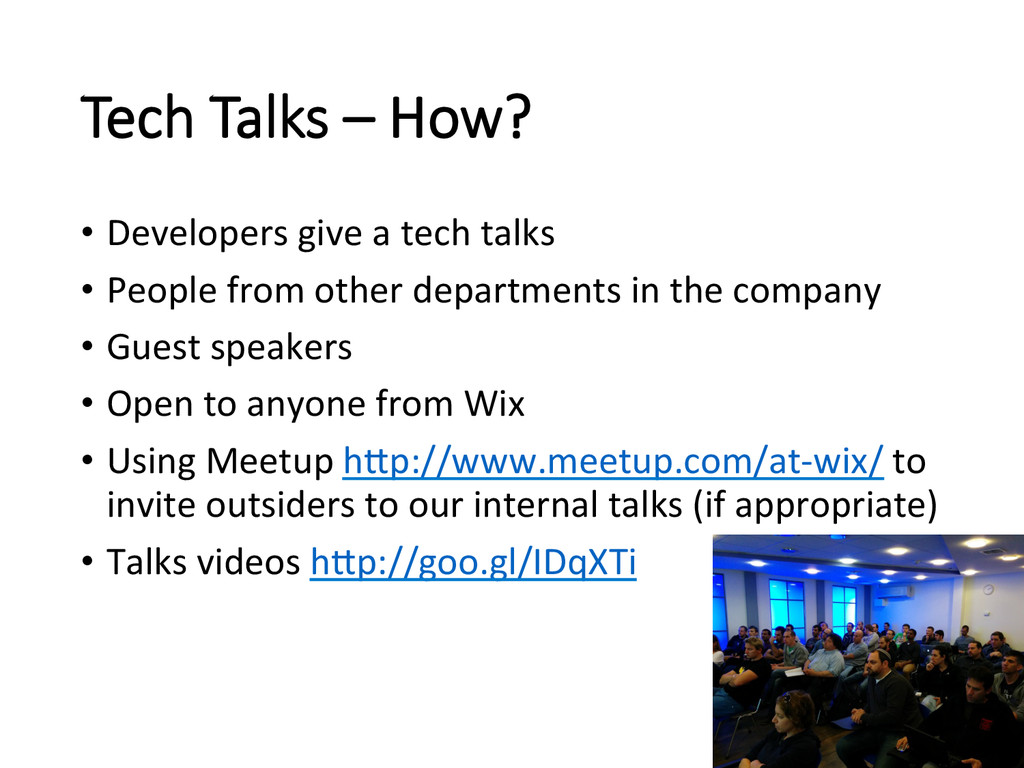 Tech Talks – How? • Developers give ...