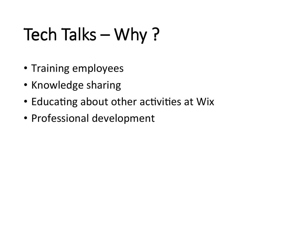 Tech Talks – Why ? • Training employee...