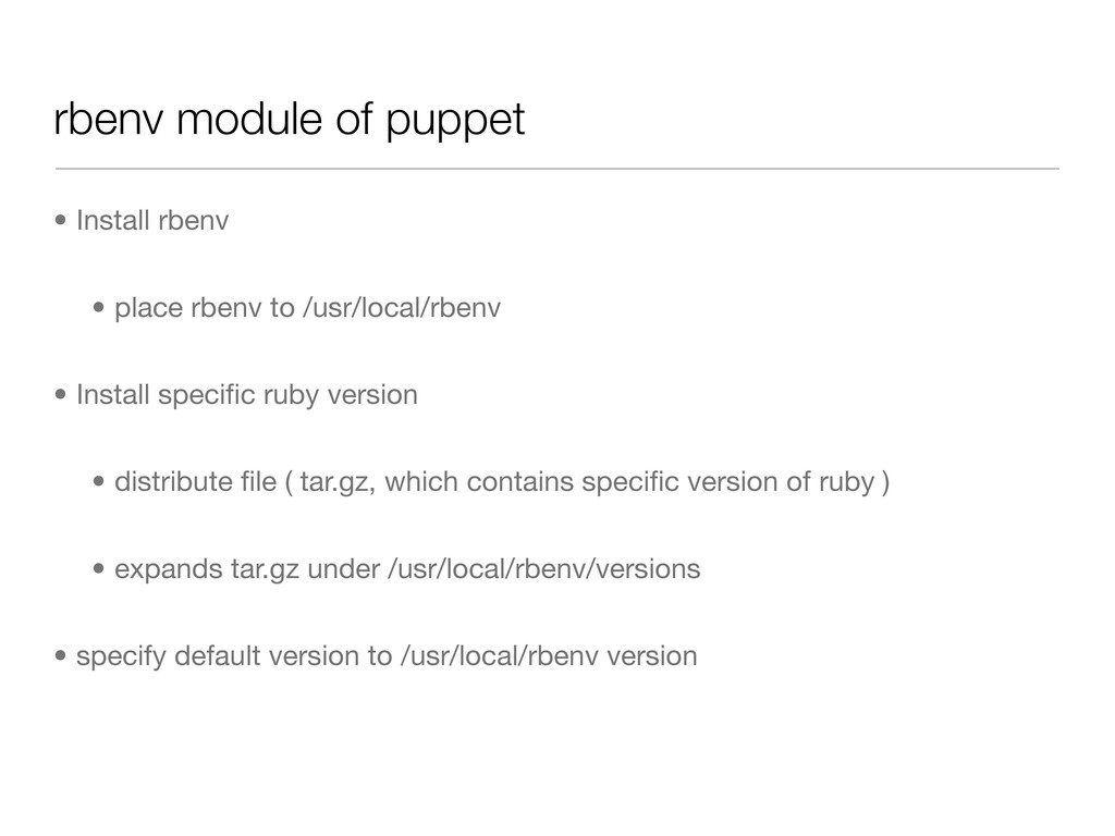 rbenv module of puppet • Install rbenv • place ...