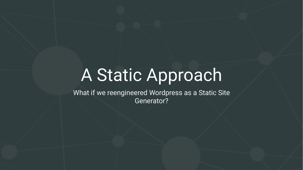 A Static Approach What if we reengineered Wordp...