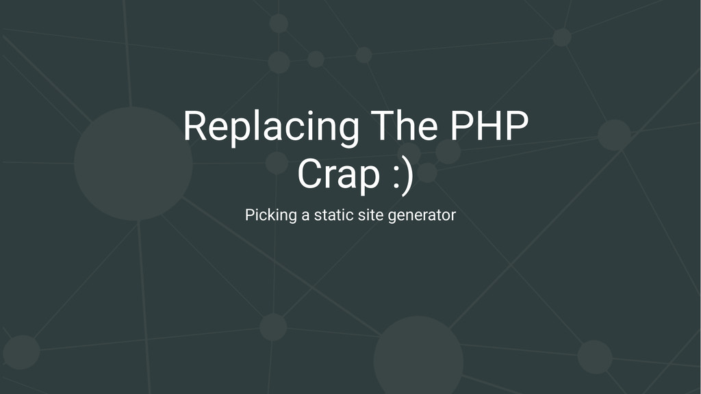 Replacing The PHP Crap :) Picking a static site...