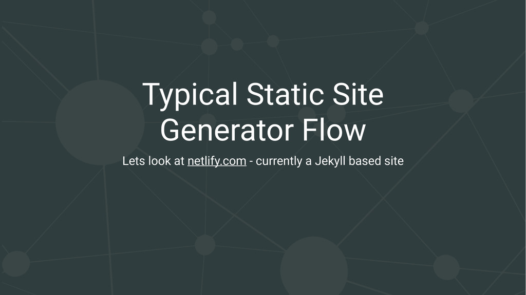 Typical Static Site Generator Flow Lets look at...