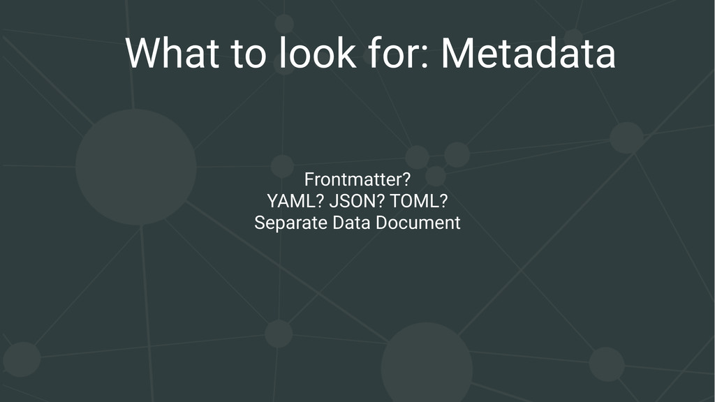 What to look for: Metadata Frontmatter? YAML? J...