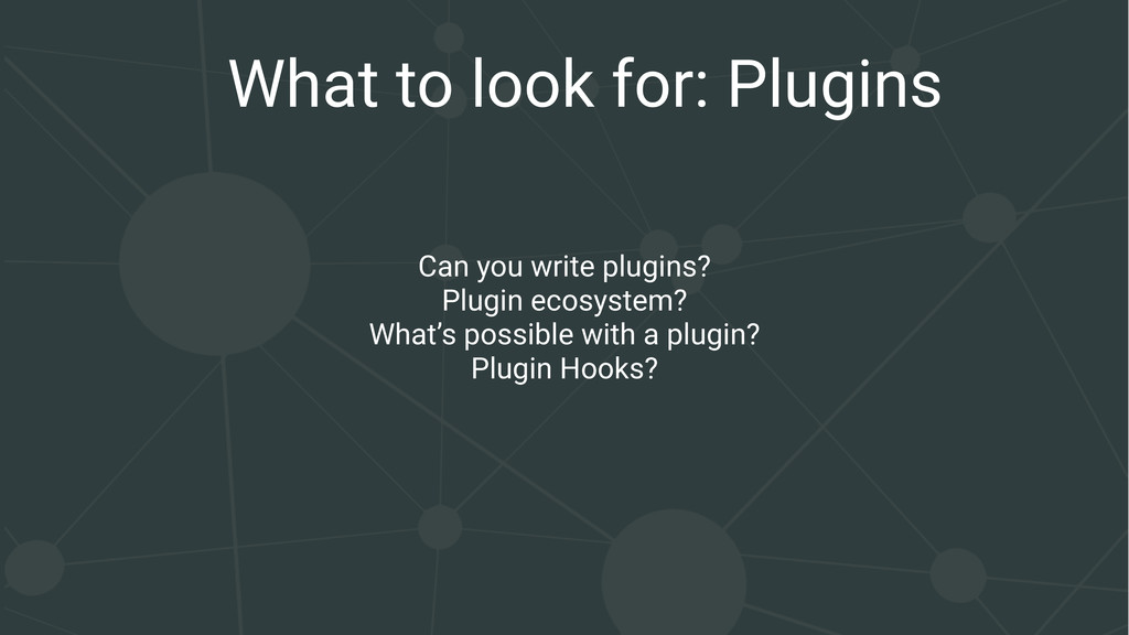 What to look for: Plugins Can you write plugins...