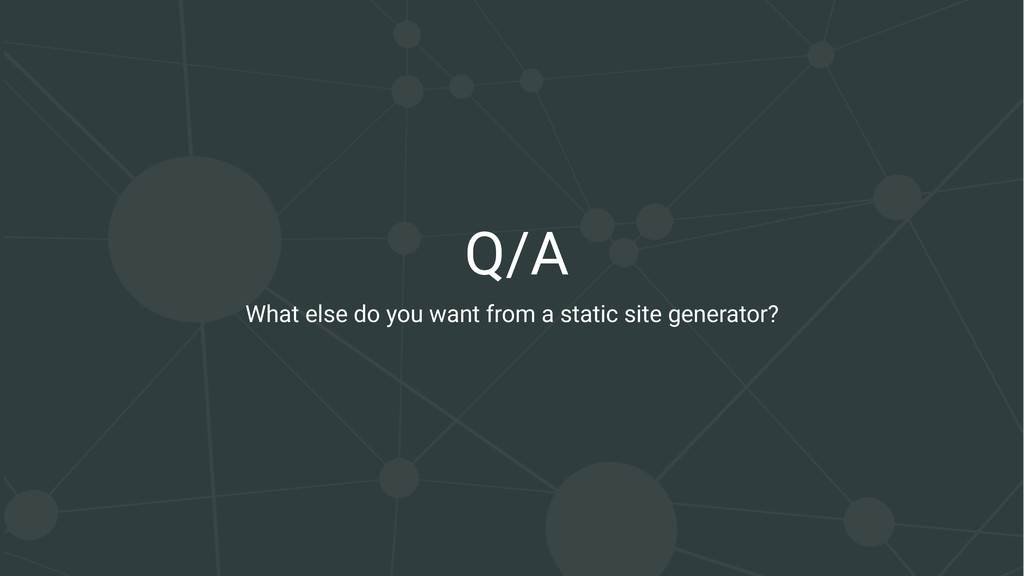 Q/A What else do you want from a static site ge...