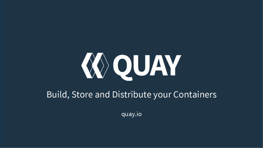 Build, Store and Distribute your Containers qua...