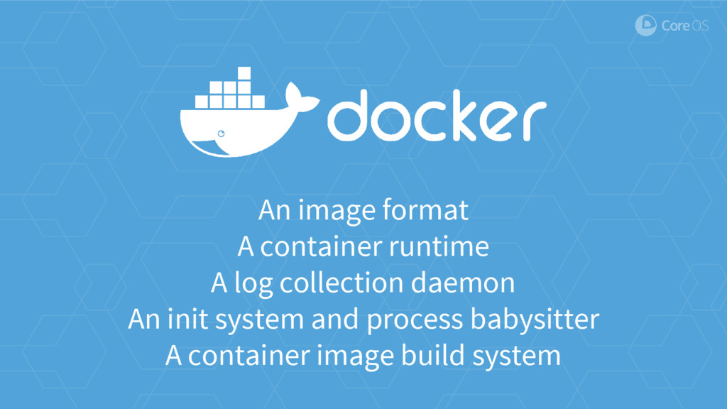 An image format A container runtime A log colle...