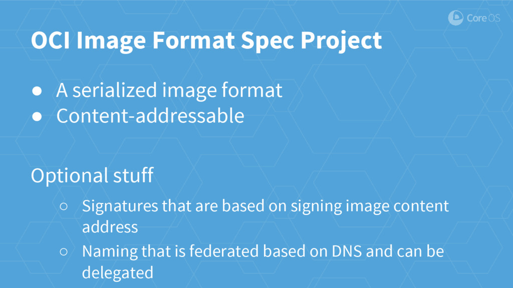 ● A serialized image format ● Content-addressab...