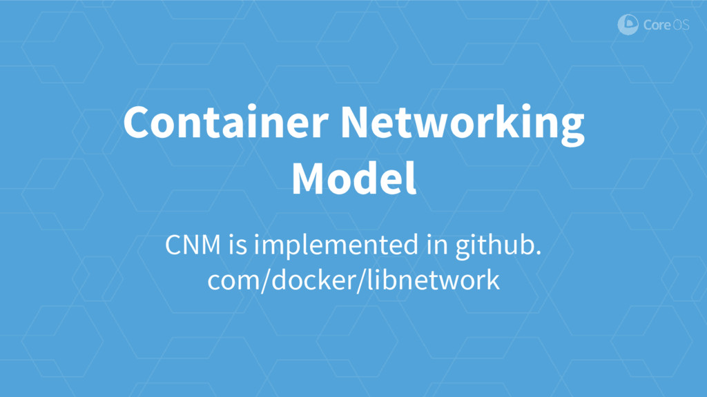Container Networking Model CNM is implemented i...