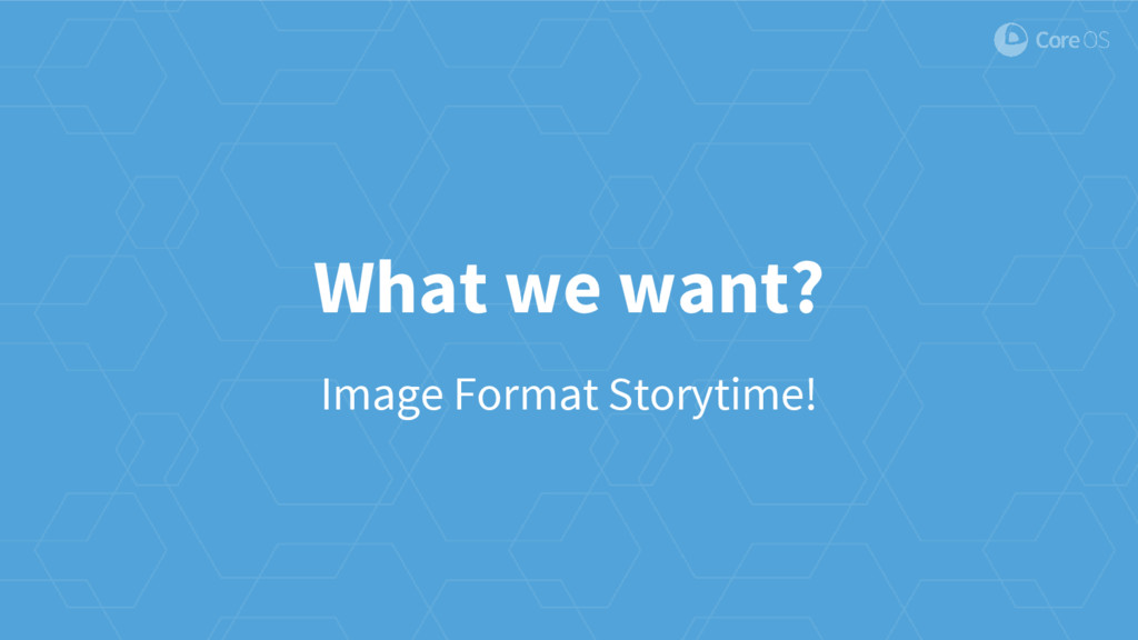 What we want? Image Format Storytime!