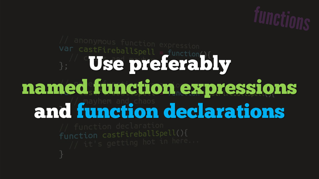 Use preferably named function expressions and f...