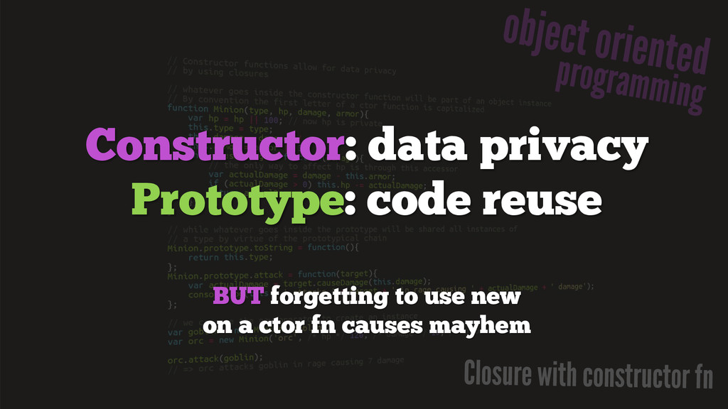 Constructor: data privacy Prototype: code reuse...