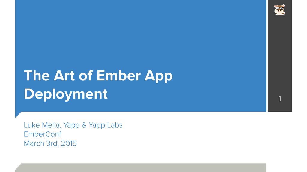 The Art of Ember App Deployment Luke Melia, Yap...