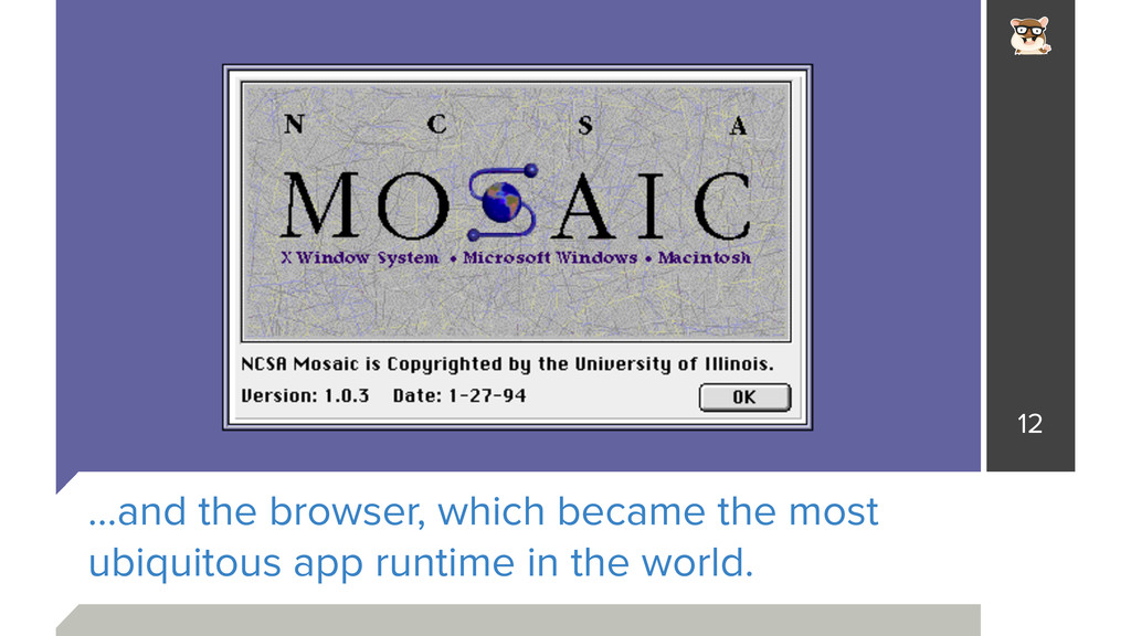 …and the browser, which became the most ubiquit...