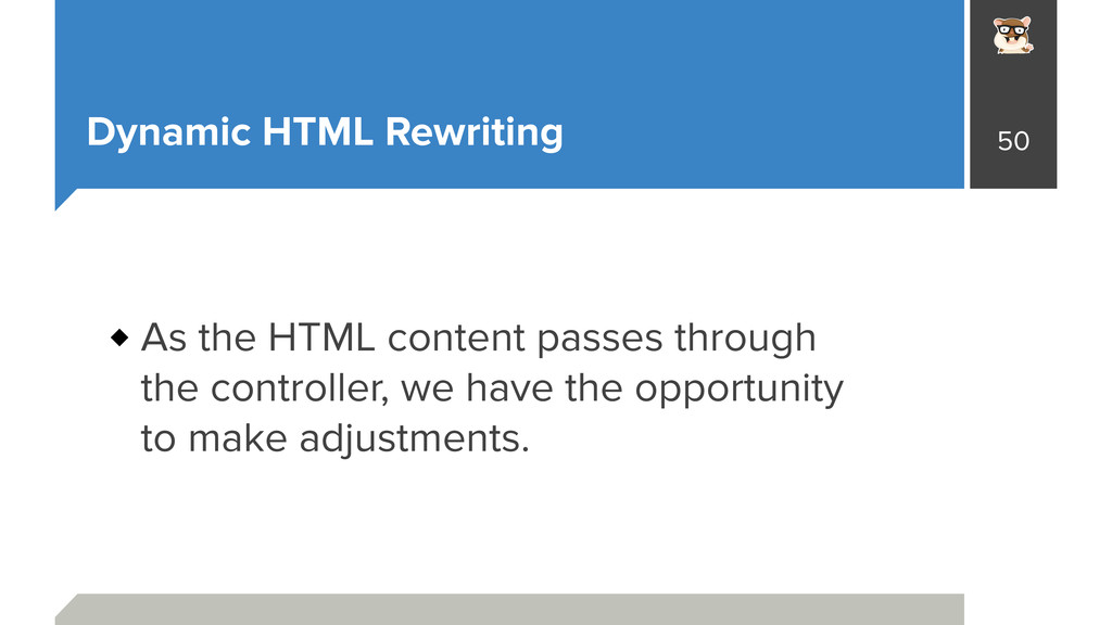 Dynamic HTML Rewriting As the HTML content pass...