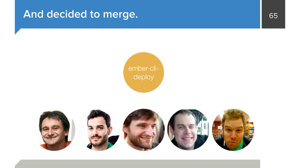65 And decided to merge. ember- deploy front-en...