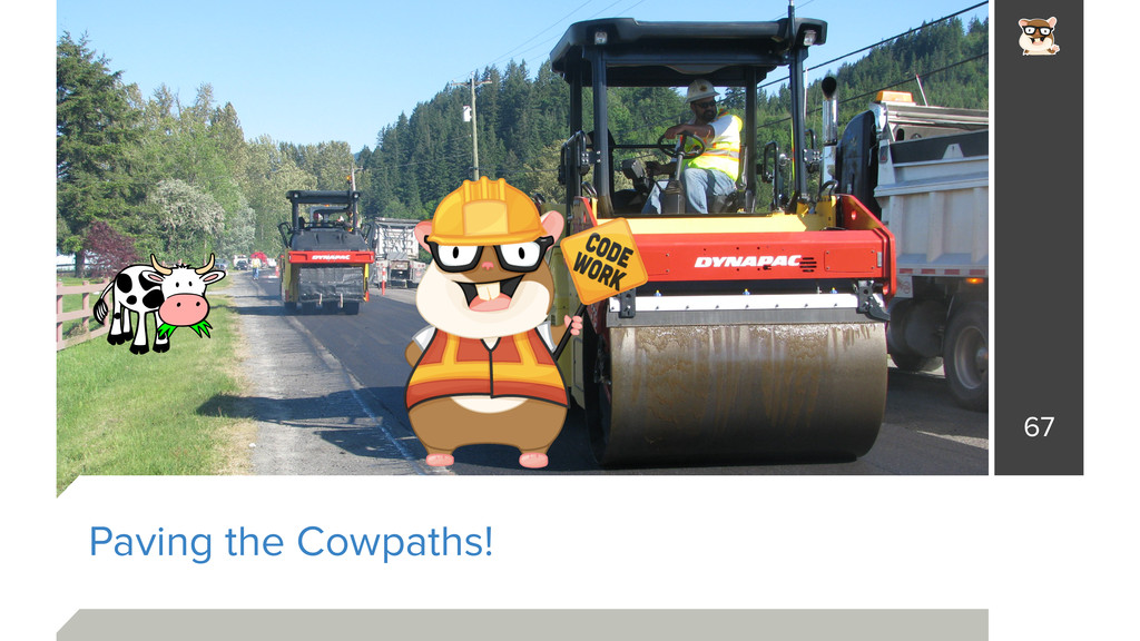 Paving the Cowpaths! 67