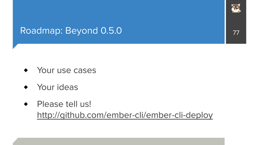 Roadmap: Beyond 0.5.0 Your use cases Your ideas...