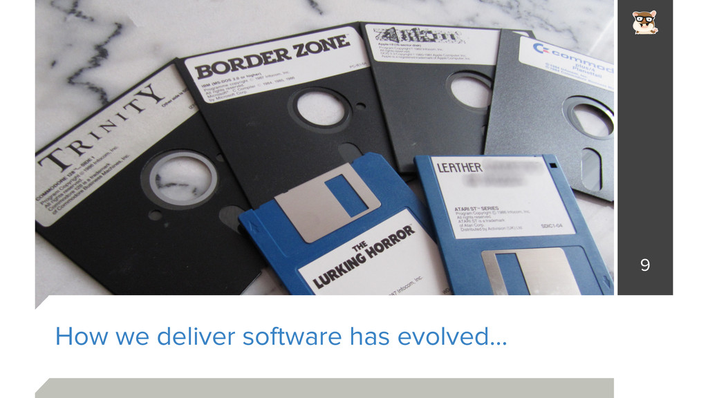 How we deliver software has evolved… 9