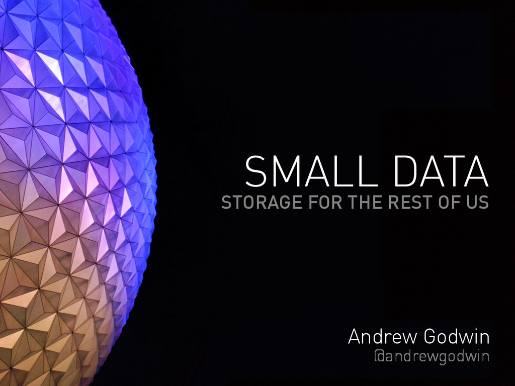 Andrew Godwin @andrewgodwin SMALL DATA STORAGE ...