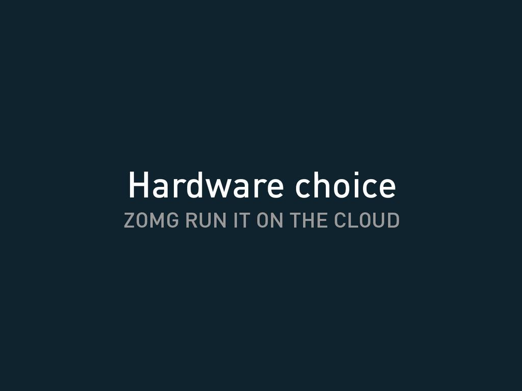 Hardware choice ZOMG RUN IT ON THE CLOUD