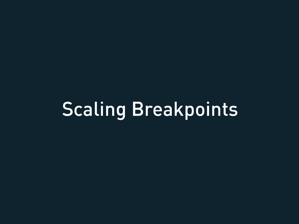 Scaling Breakpoints