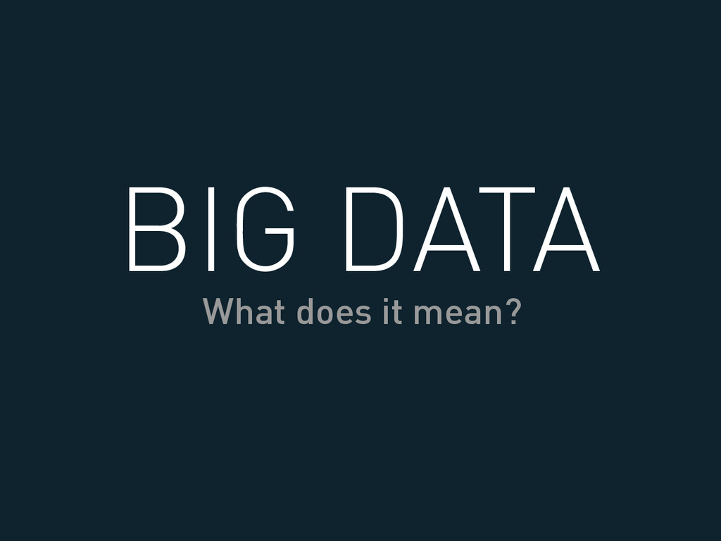 BIG DATA What does it mean?