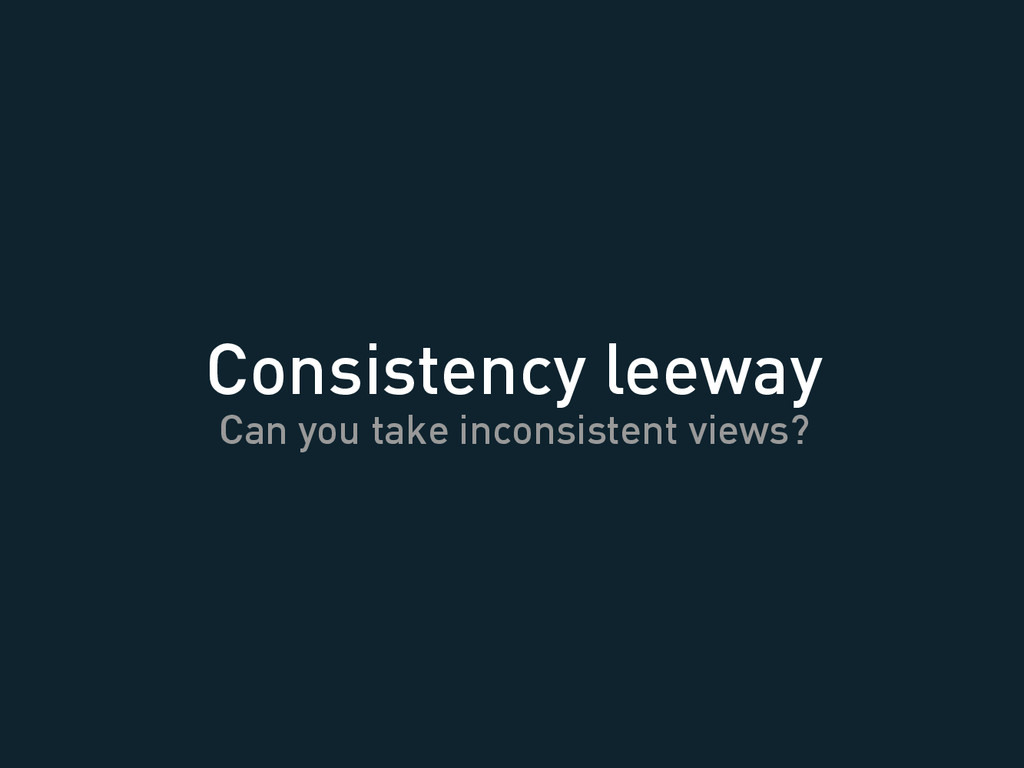Consistency leeway Can you take inconsistent vi...