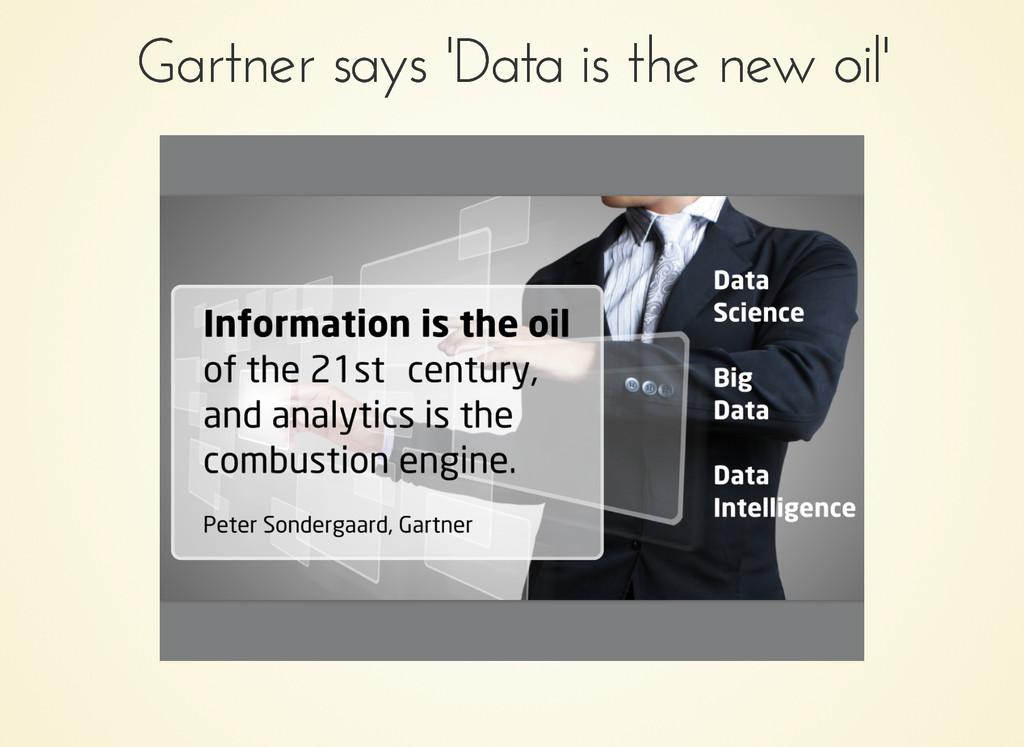 Gartner says 'Data is the new oil' Gartner says...