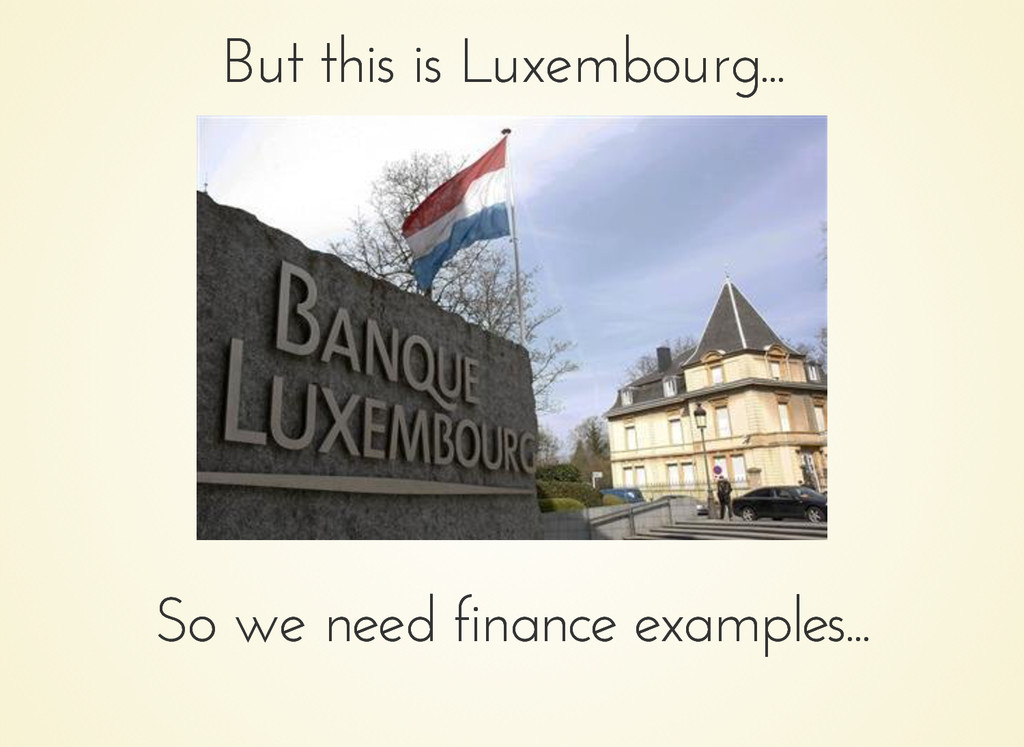 But this is Luxembourg... But this is Luxembour...