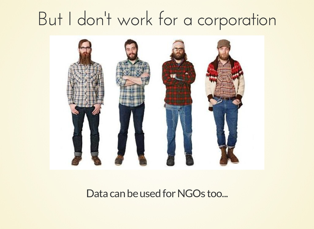 But I don't work for a corporation But I don't ...