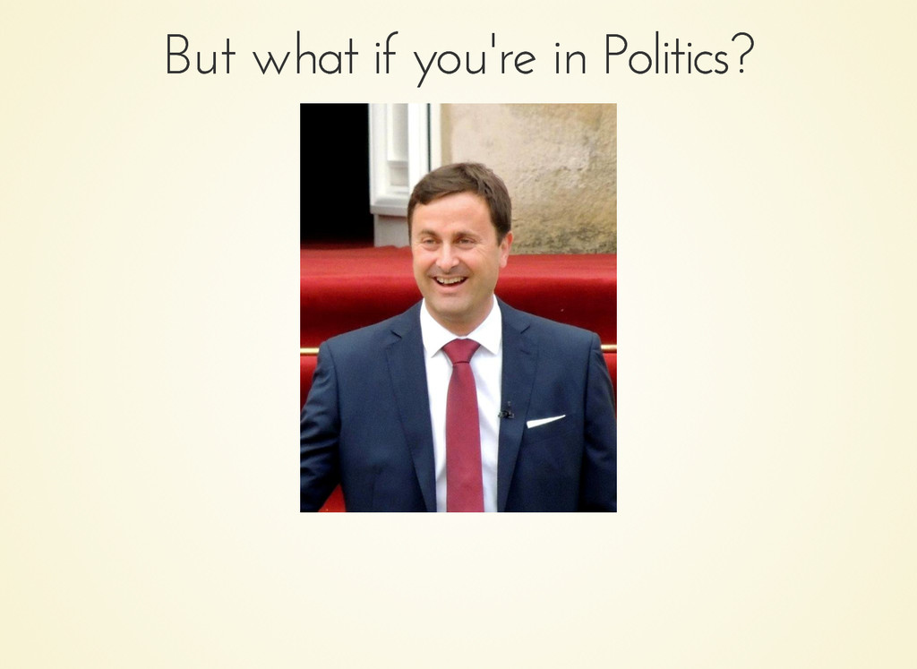 But what if you're in Politics? But what if you...