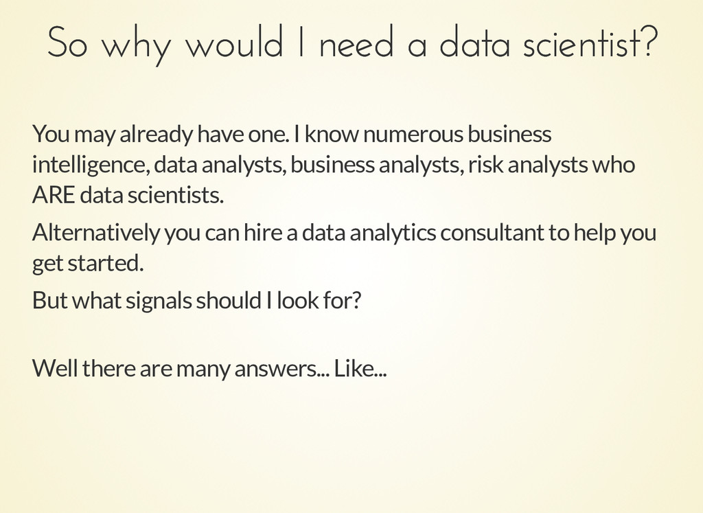 So why would I need a data scientist? So why wo...