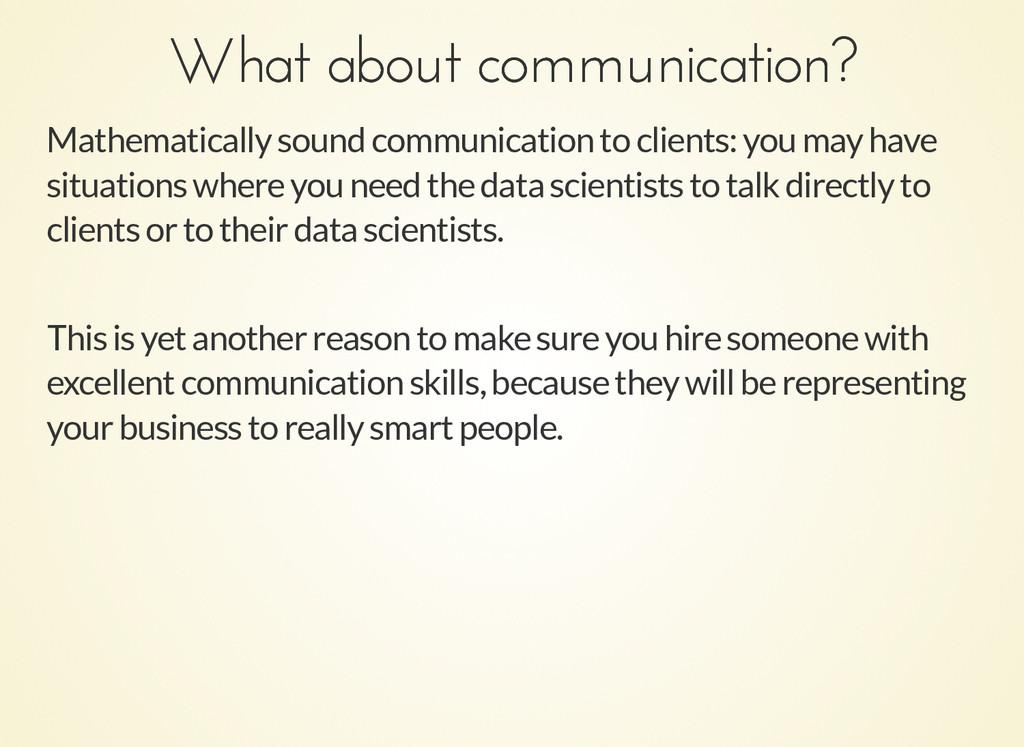 What about communication? What about communicat...